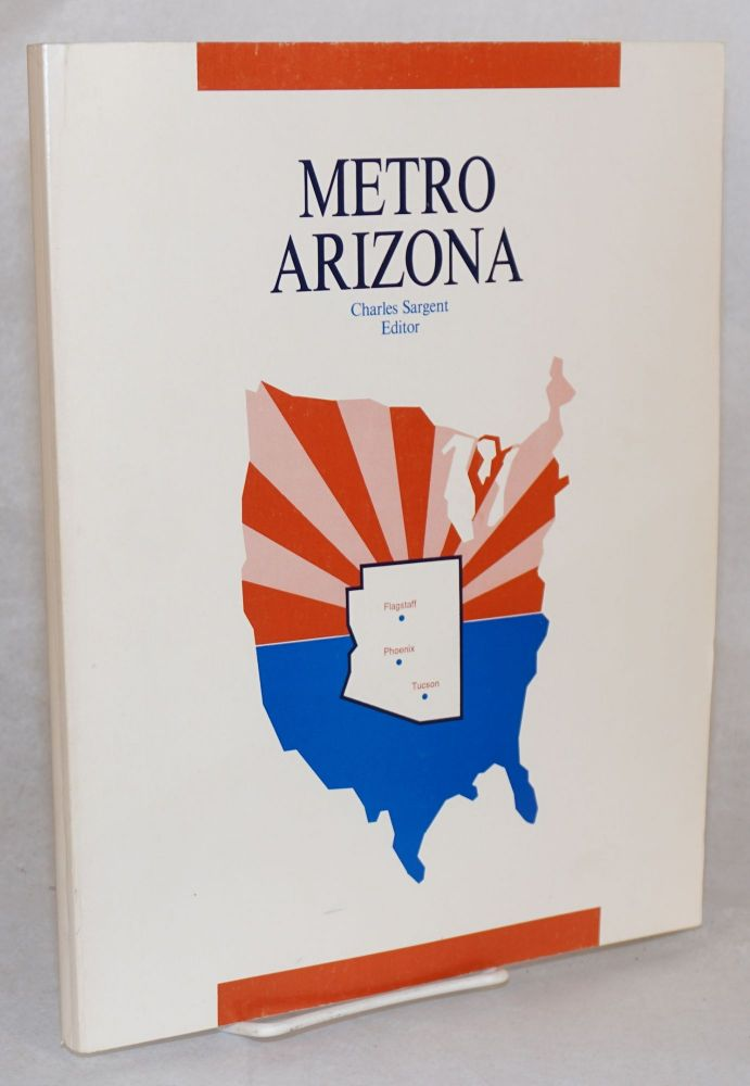 Metro Arizona; prepared for the Annual Meeting of the Association of American Geographers April 6-10, 1988, Phoeniz, Arizona. Charles Sargent.