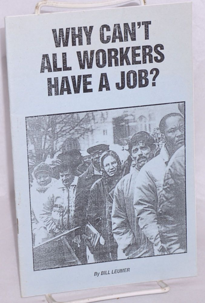 Why can't all workers have a job? Bill Leumer.