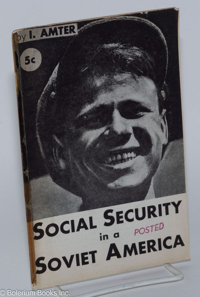 Social security in a Soviet America. Israel Amter.