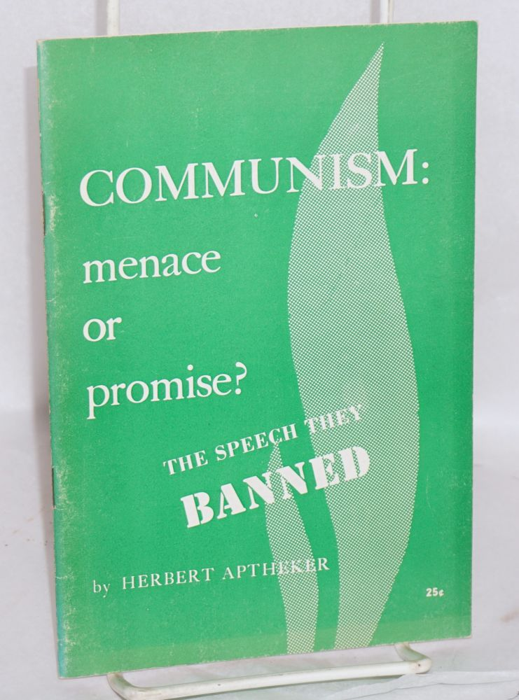 Communism: menace or promise? The speech they banned [sub-title from cover]. Herbert Aptheker.
