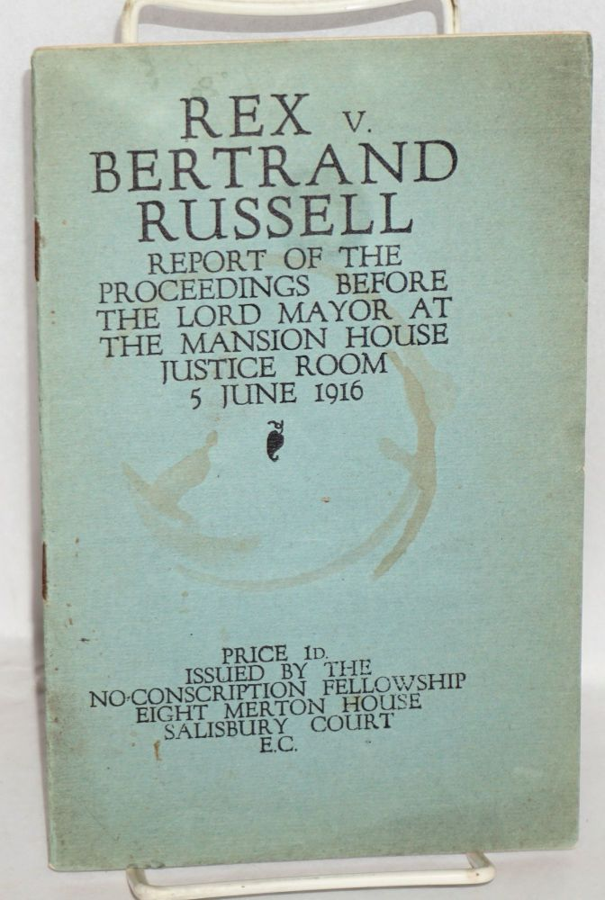 Rex v. Bertrand Russell: report of proceedings before the Lord Mayor, Mansion House Justice Room, Monday, June 5, 1916