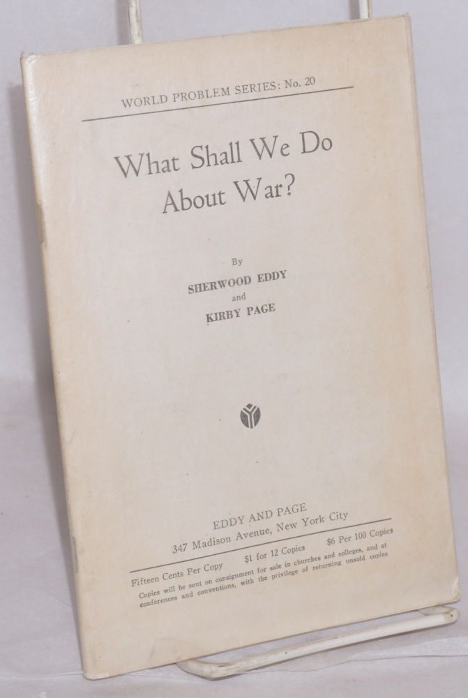 What shall we do about war? Sherwood Eddy, Kirby Page.