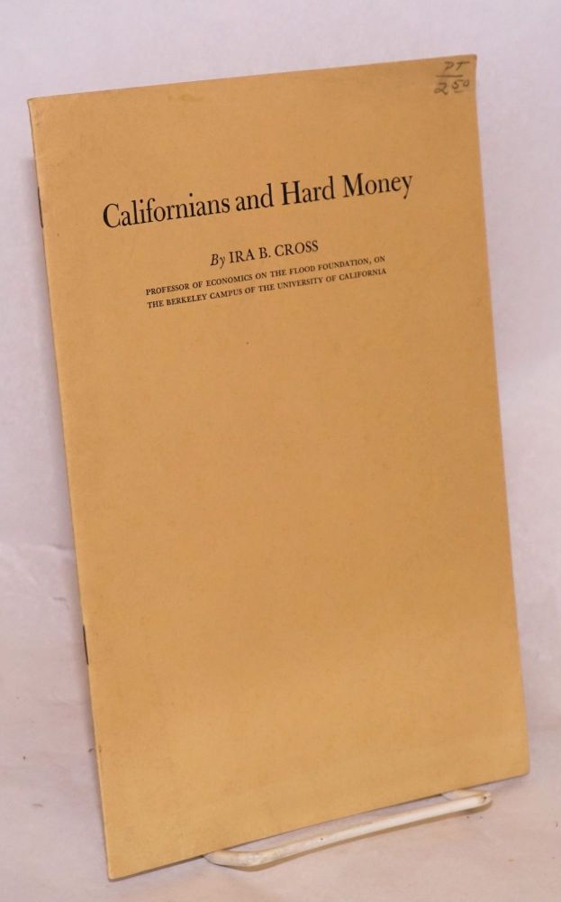 Californians and Hard Money reprinted essays from California Folklore Quarterly. Ira B. Cross, Robert Sproul, Samuel T. Farquhar.