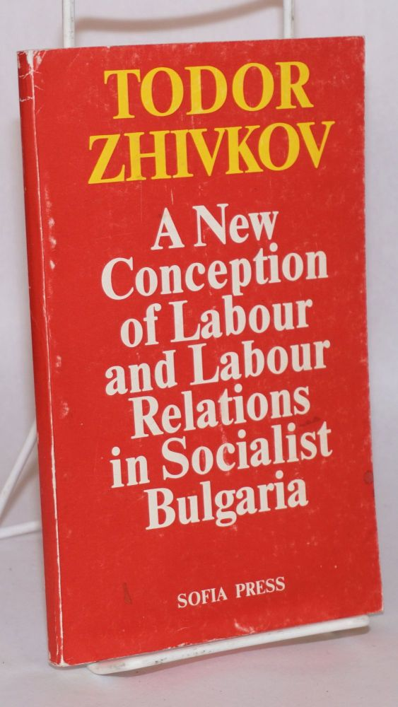 A new conception of labour and labour relations in socialist Bulgaria. Todor Zhivkov.