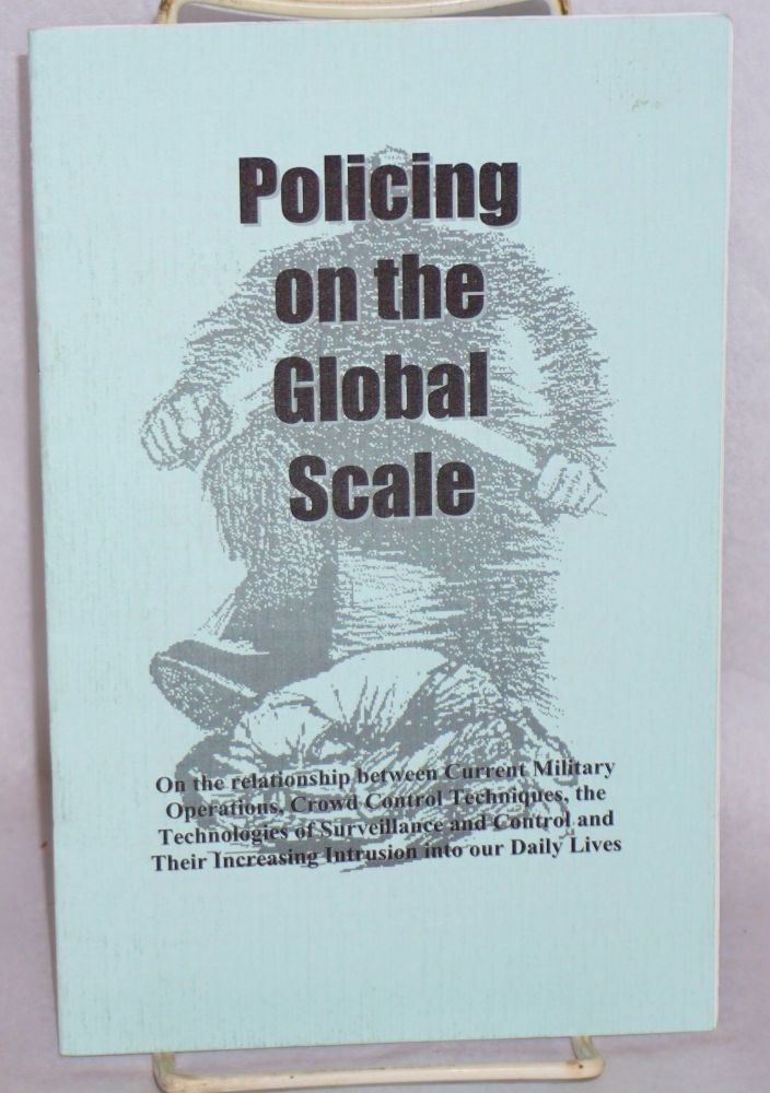 Policing on the global scale. On the relationship between current military operations, crowd control techniques, the technologies of surveillance and control and their increasing intrucsion into our daily lives