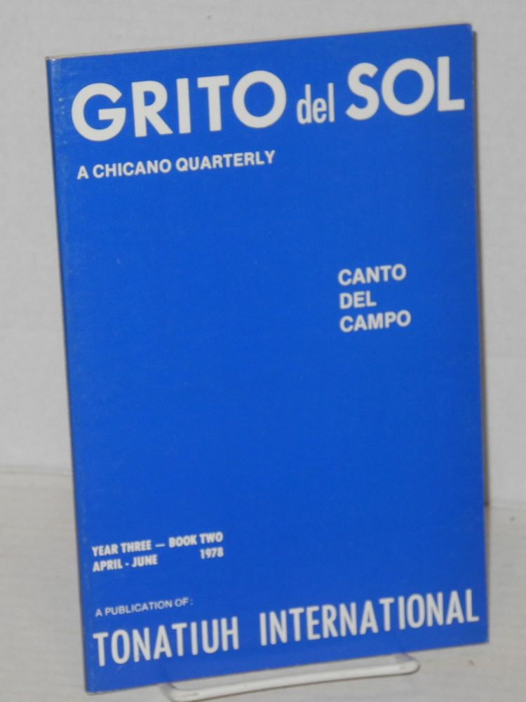 Grito del sol; a Chicano quarterly, year three - book two, April-June 1978. Carlos Larralde.