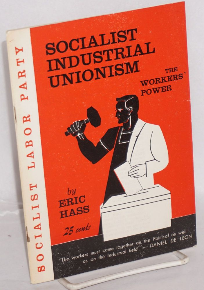Socialist industrial unionism the workers' power. Revised edition. Eric Hass.