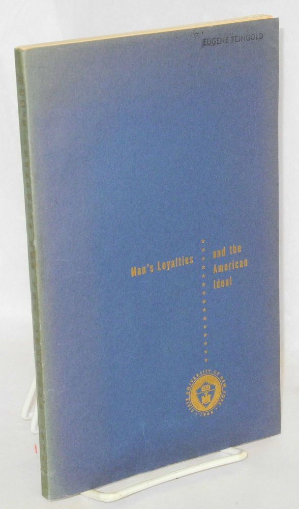 Man's loyalties and the American ideal; proceedings of the second annual symposium sponsored by the State University of New York, April 6-7, 1951, Rochester, N.Y. State University of New York.