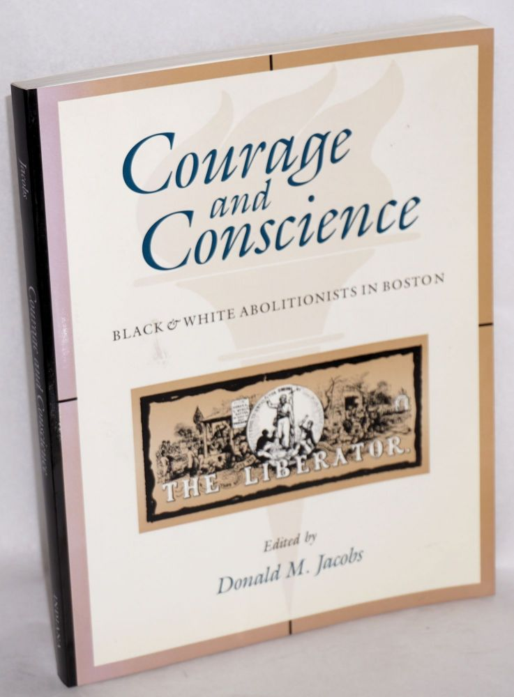 Courage and conscience; black & white abolitionists in Boston. Donald M. Jacobs.