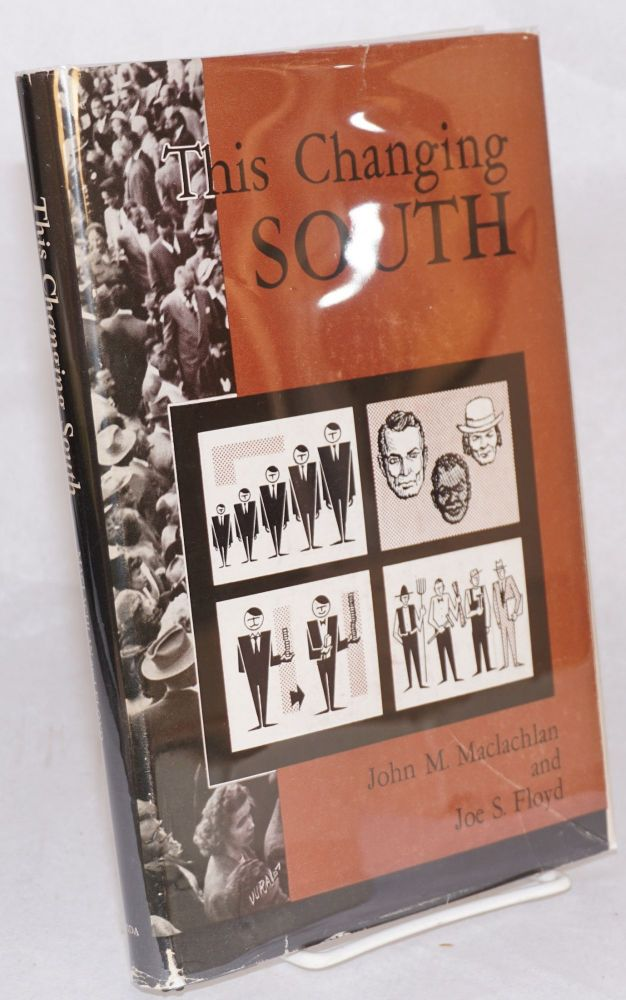 This Changing South. John M. Maclachlan, Joe S. Floyd.
