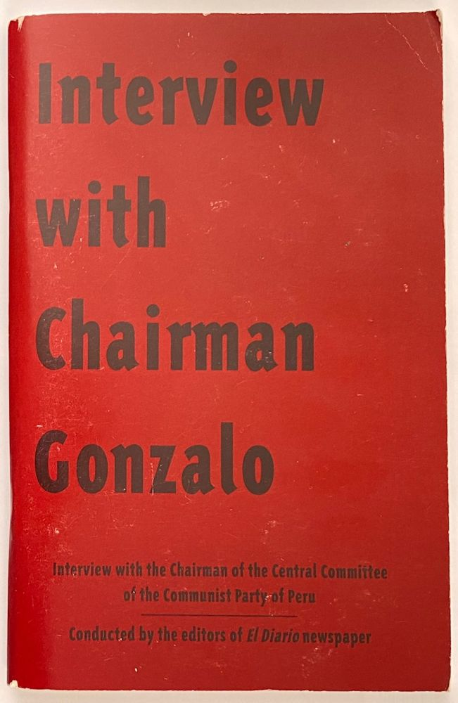 Interview with Chairman Gonzalo. Interview with the Chairman of the Central Committee of the Communist Party of Peru. Chairman Gonzalo.