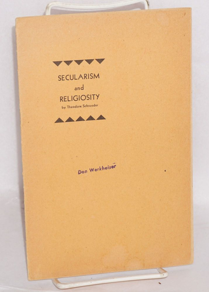 Secularism and religiosity. Theodore Schroeder.