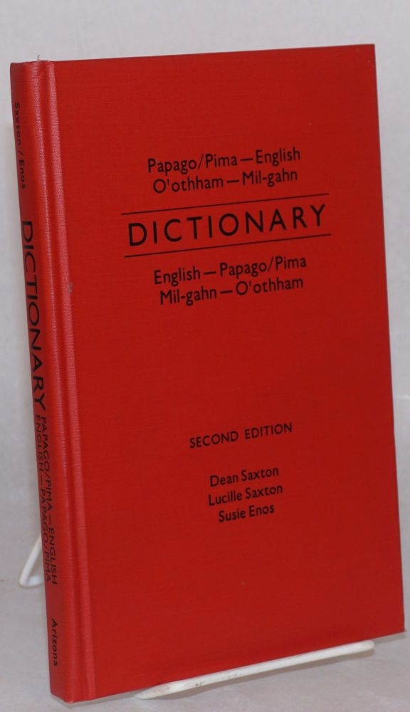 Dictionary:; Papago/Pima - English; O'othham - Mil-gahn, English - Papago/Pima ; Mil-gahn - O'othham; second edition/revised and expanded. Deam Saxton, , Susie Enos, Lucille Saxton, R. L. Cherry.