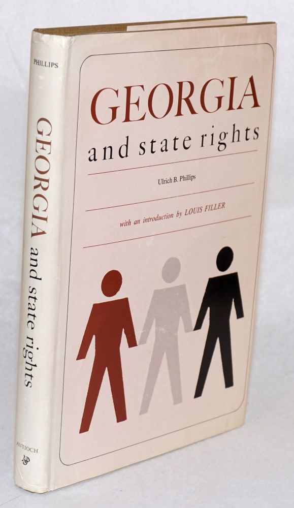 Georgia State rights. Ulrich B. Phillips, , Louis Filler.