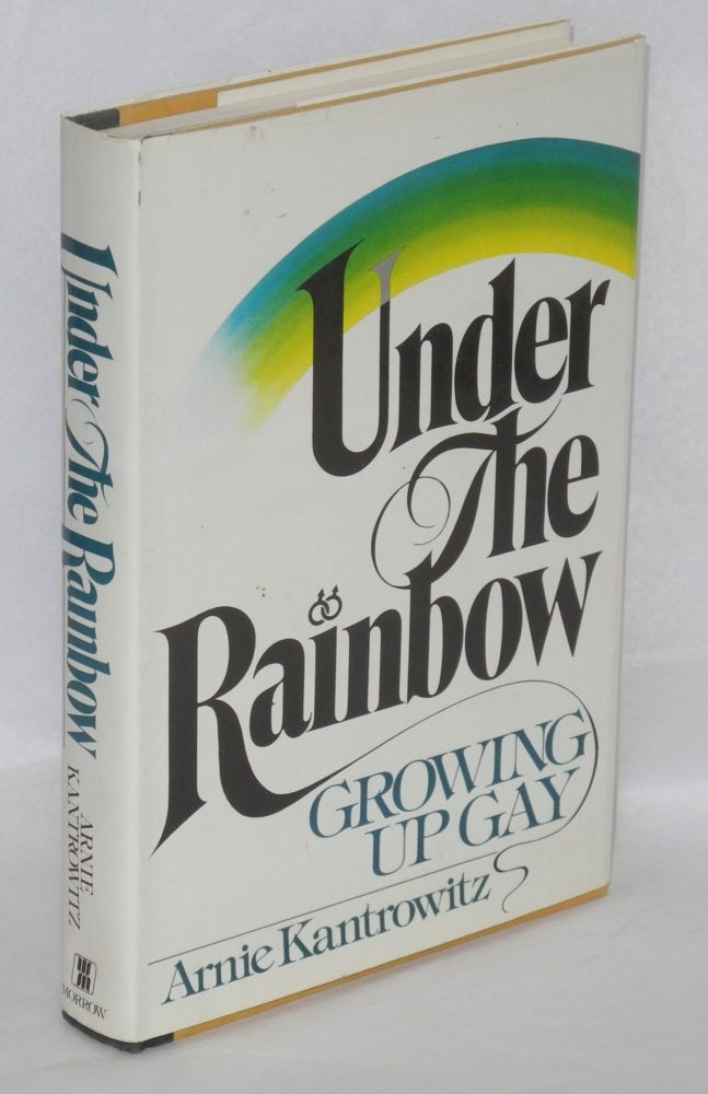 Under the rainbow; growing up gay. Arnie Kantrowitz.