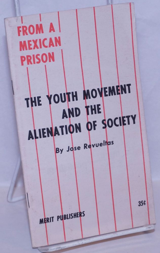 From a Mexican prison: the youth movement and the alienation of society. José Revueltas.