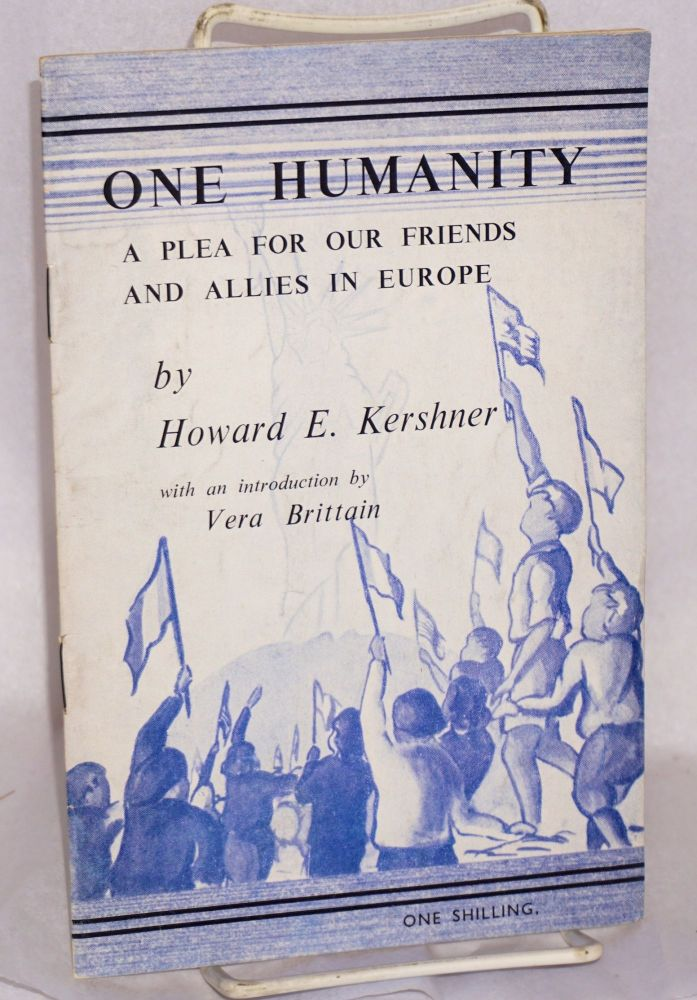 One humanity: a plea for our friends and allies in Europe. Howard E. Kershner.