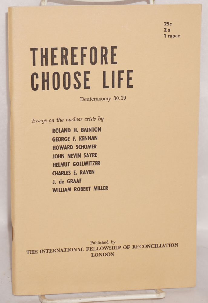 Therefore choose life. Essays on the nuclear crisis. Roland H. Bainton.