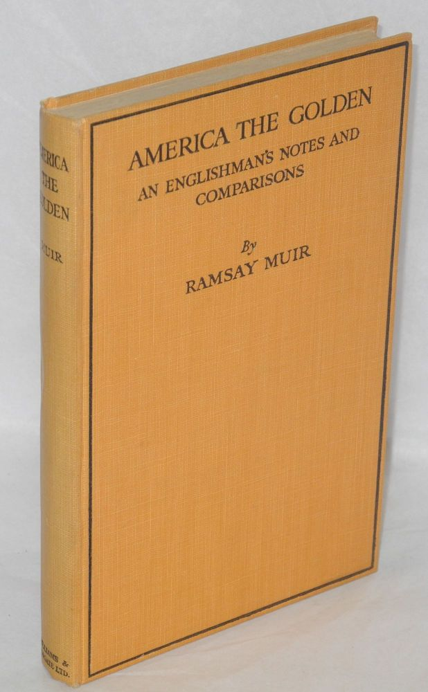 America the Golden. An Englishman's Notes and Comparisons. Ramsay Muir.