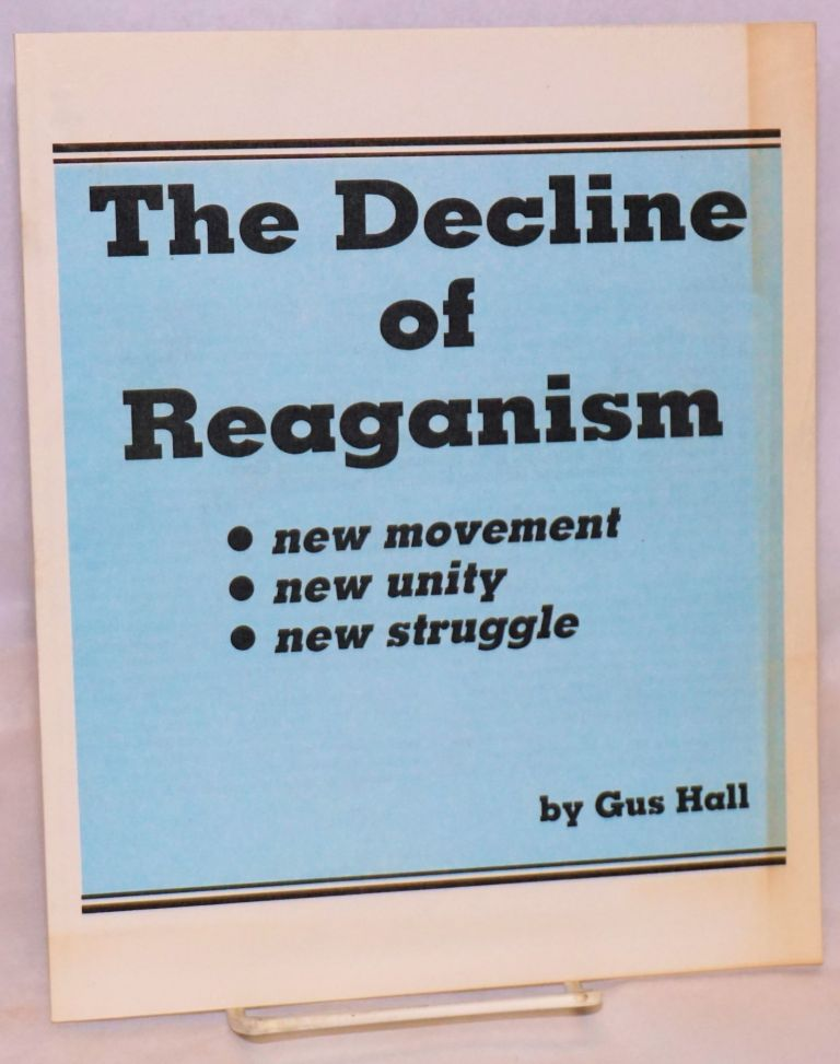 The decline of Reaganism. Gus Hall.