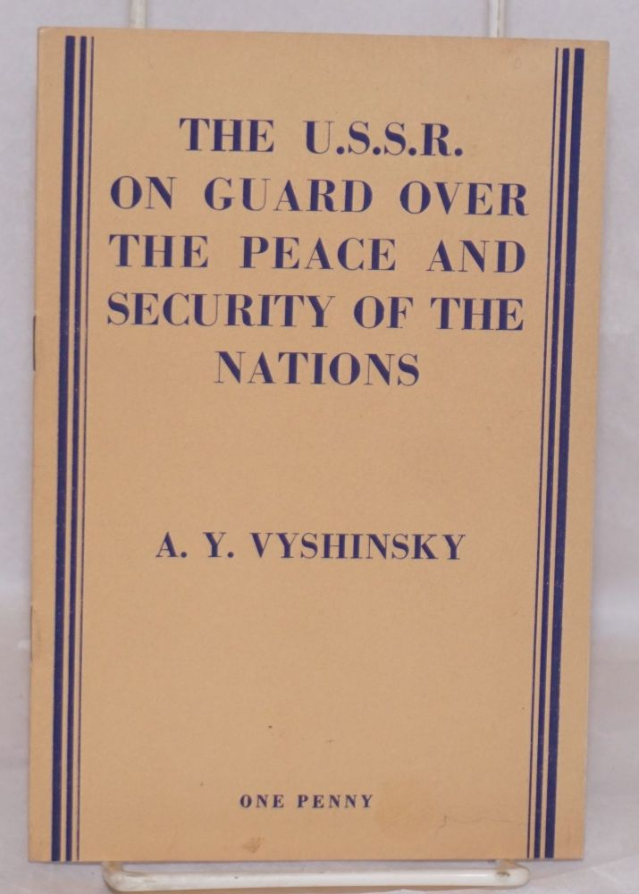 The U.S.S.R. on guard over the peace and security of the nations. A.Y. Vyshinsky's speech to the UNO General Assembly on September 25, 1948. Andrei Y. Vyshinsky.