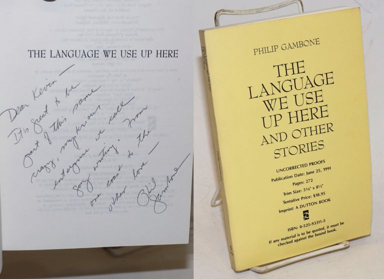 The Language We Use Up Here and other stories [uncorrected proofs - signed]. Philip Gambone.