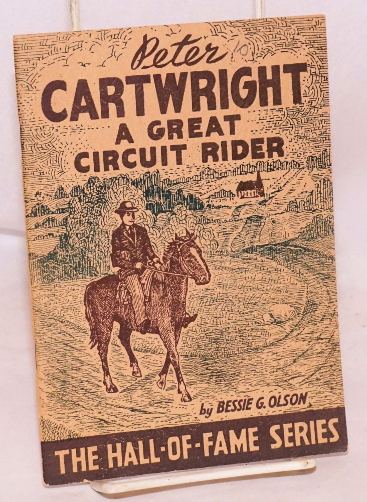 Peter Cartwright; a great circuit rider. Bessie G. Olson.