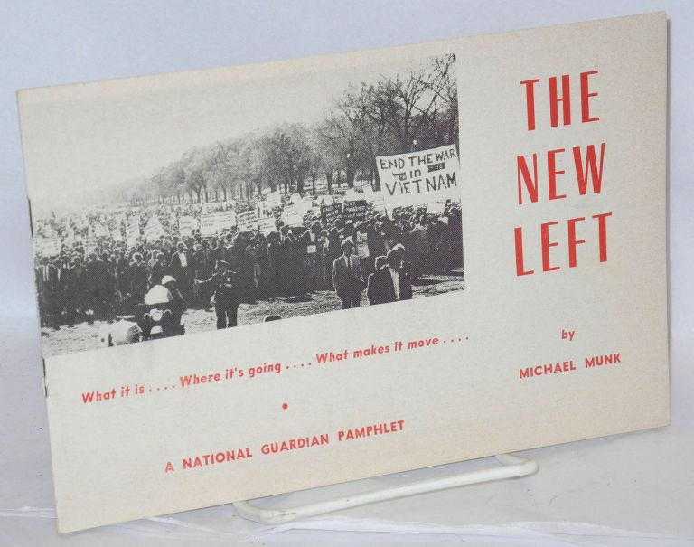 The New Left. What it is... Where it's going... What makes it move. Michael Munk.
