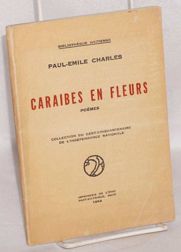 Caraibes en fleurs: poémes. Collection du cent-cinquantenaire de l'independance nationale. Paul-Emile Charles.