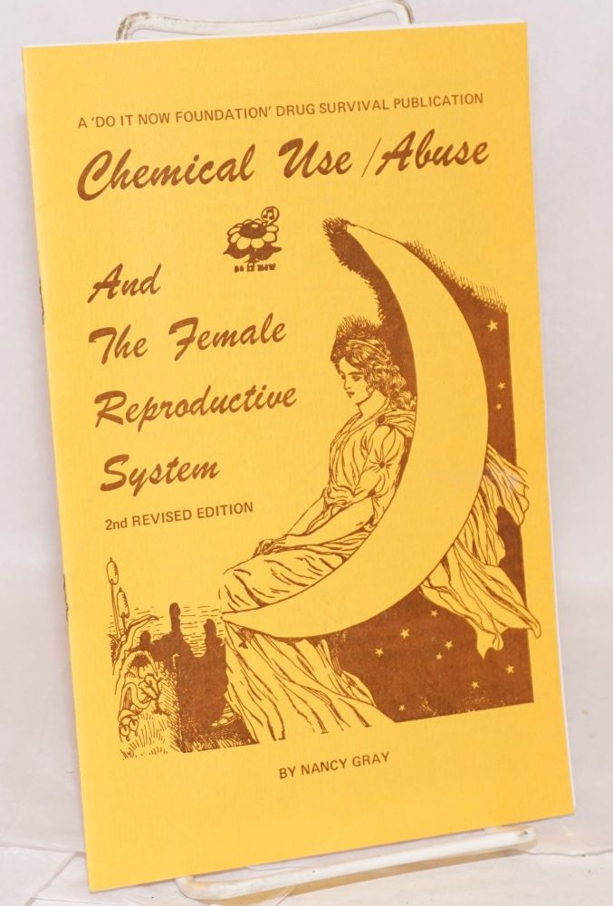 Chemical use/abuse and the female reproductive system. 2nd revised edition. Nancy Gray.