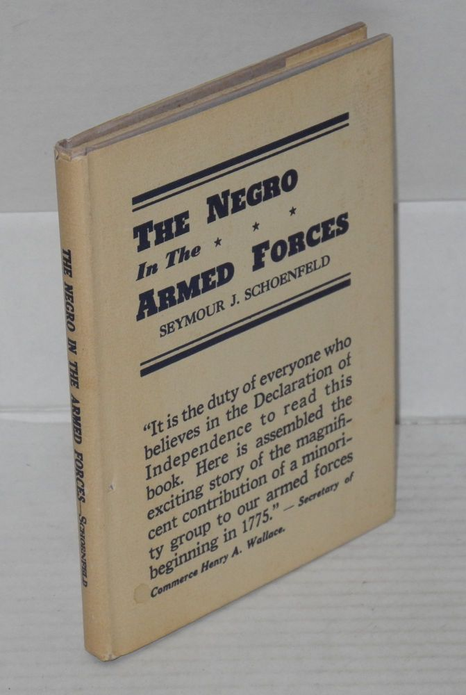 The Negro in the Armed Forces; His Value and Status-Past, Present, and Potential. Seymour J. Schoenfeld.