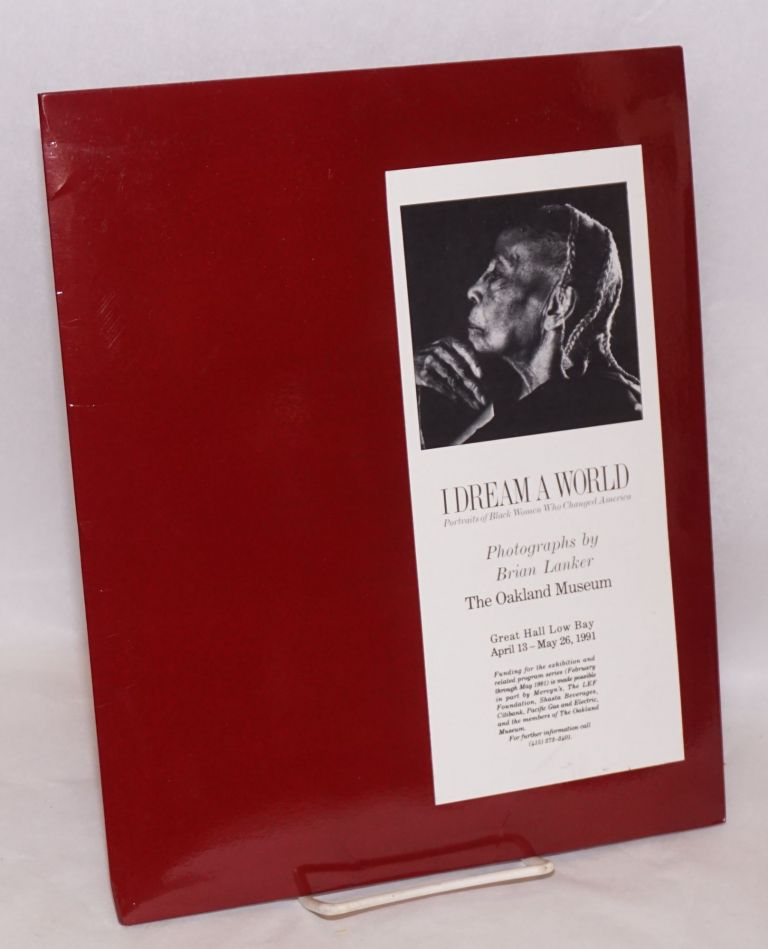 I dream a world; portraits of Black women who changed America; publicity packet for the exhibit at the Okaland Museum 1991. Brian Lanker, Pele DeLappe.