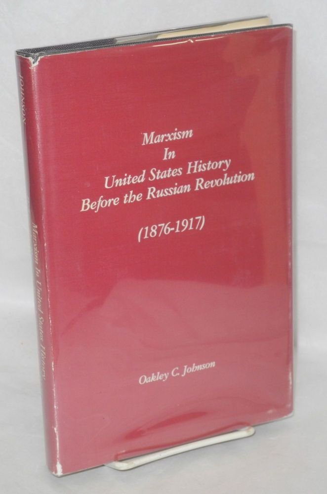 Marxism in United States history before the Russian revolution (1876-1917). Oakley C. Johnson.