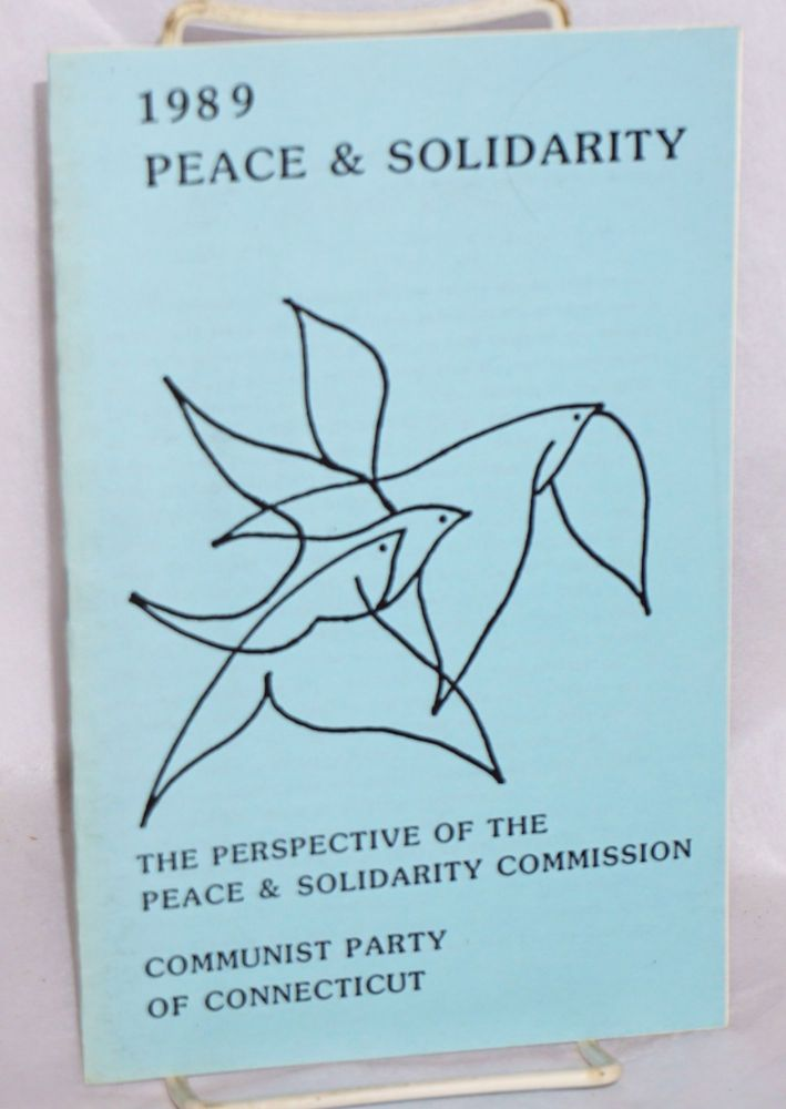 1989 Peace and Solidarity: The perspective of the Peace and Solidarity Commission. Communist Party of Connecticut, Peace and Solidarity Commission.