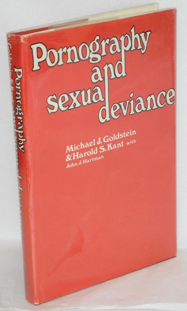 Pornography and sexual deviance; a report of the Legal and Behavoiral Institute, Beverly Hills, California. John J. Hartman, Michael J. Goldstein, Harold Sanford Kant.