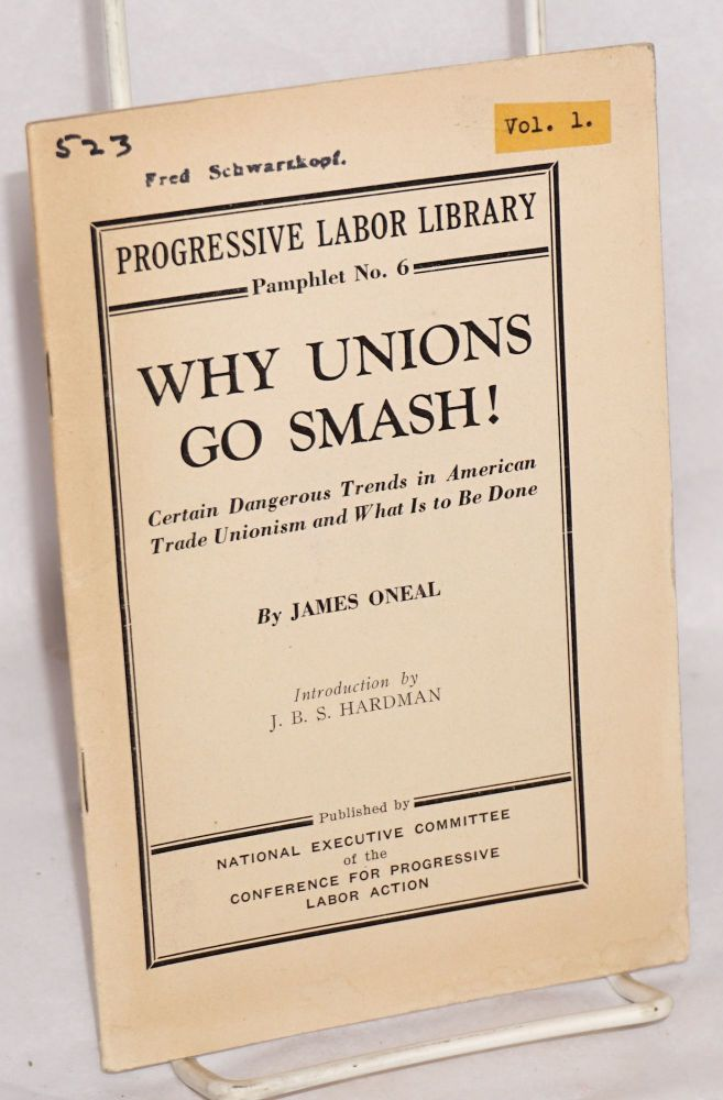 Why unions go smash! Certain dangerous trends in American trade unionism and what is to be done. Introduction by J.B.S. Hardman. James Oneal.