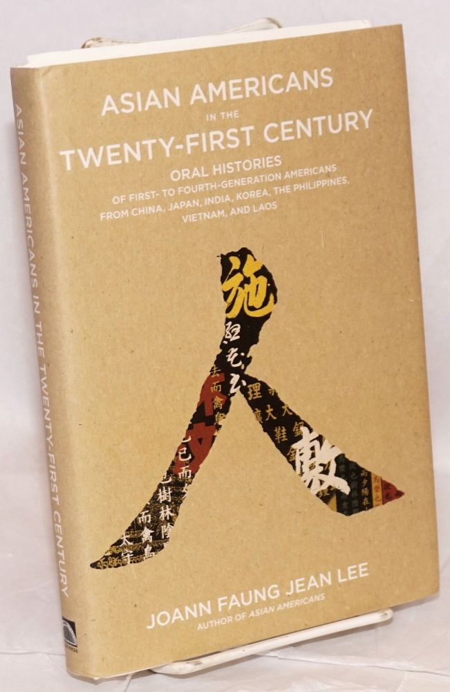 Asian Americans in the twenty-first century; oral histories of first-to-fourth generation Americans from China, Japan, India, Korea, the Philippines, Vietnam, and Laos. Joann Faung Jean Lee.