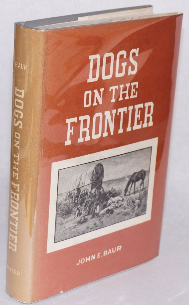 Dogs on the frontier. John E. Baur.