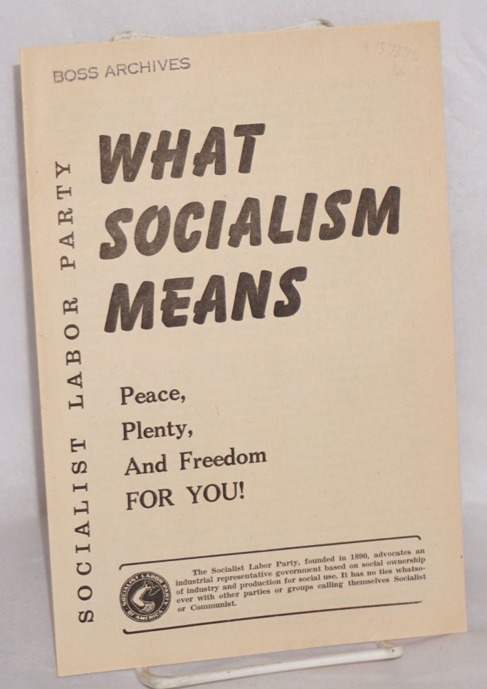 What socialism means: peace, plenty and freedom for you! Socialist Labor Party.