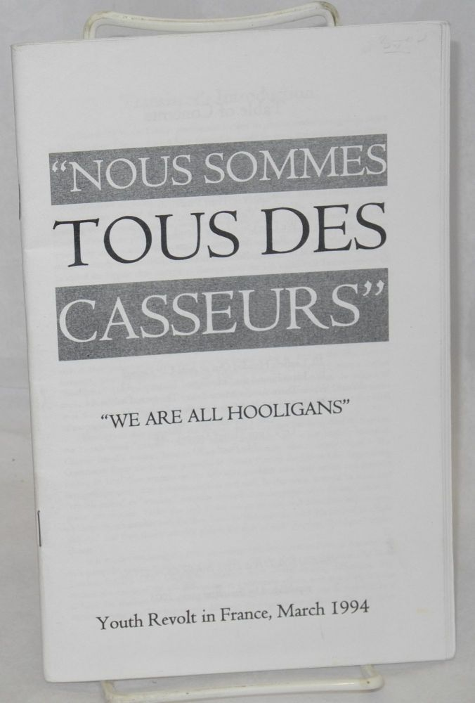 "Nous sommes tous des casseurs: ""We are all hooligans"" Youth revolt in France, March 1994 translated by ""Saul"""