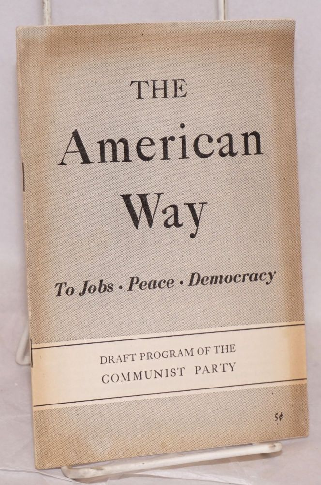 The American way to jobs, peace, equal rights and democracy. Draft program of the Communist Party. USA Communist Party.