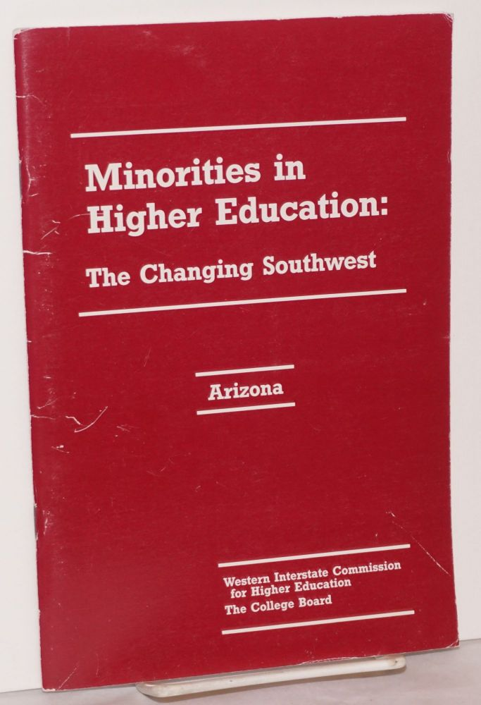 Minorities in higher education: the changing southwest; Arizona; a report prepared by the WICHE Information Clearinghouse in cooperation with the Western regional Office of the College Board etc. Geoffrey Dolman, Jr., Norman S. Kaufman.