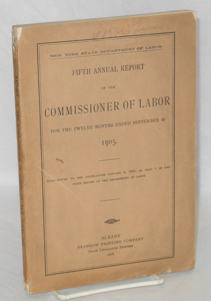 Fifth annual report of the Commissioner of Labor , for the twelve months ended September 30, 1905. New York. State. Department of Labor.