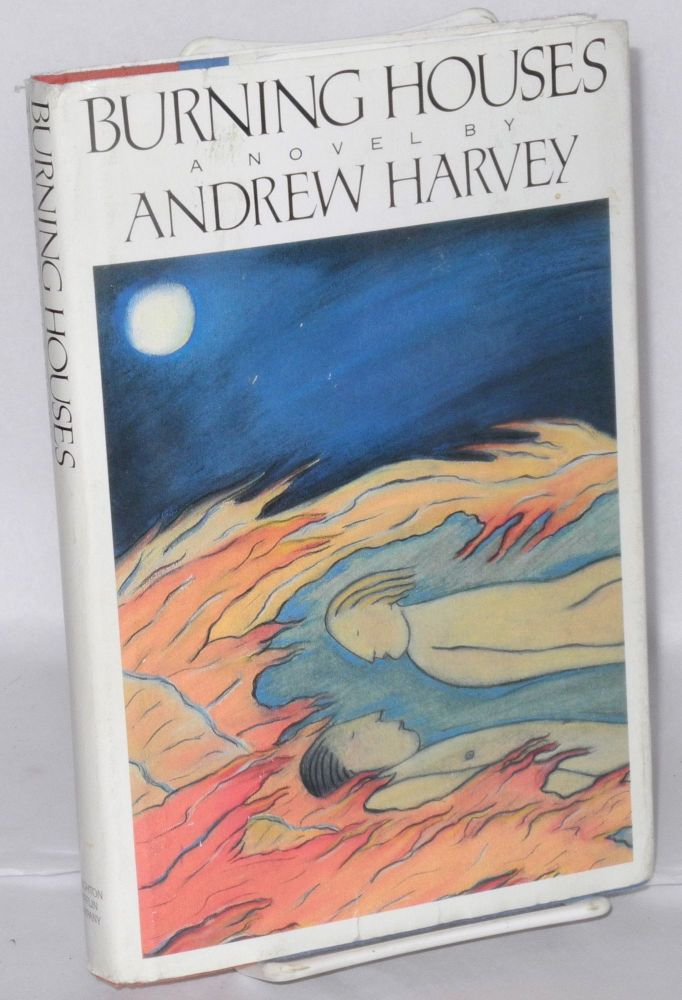 Burning houses. Andrew Harvey.