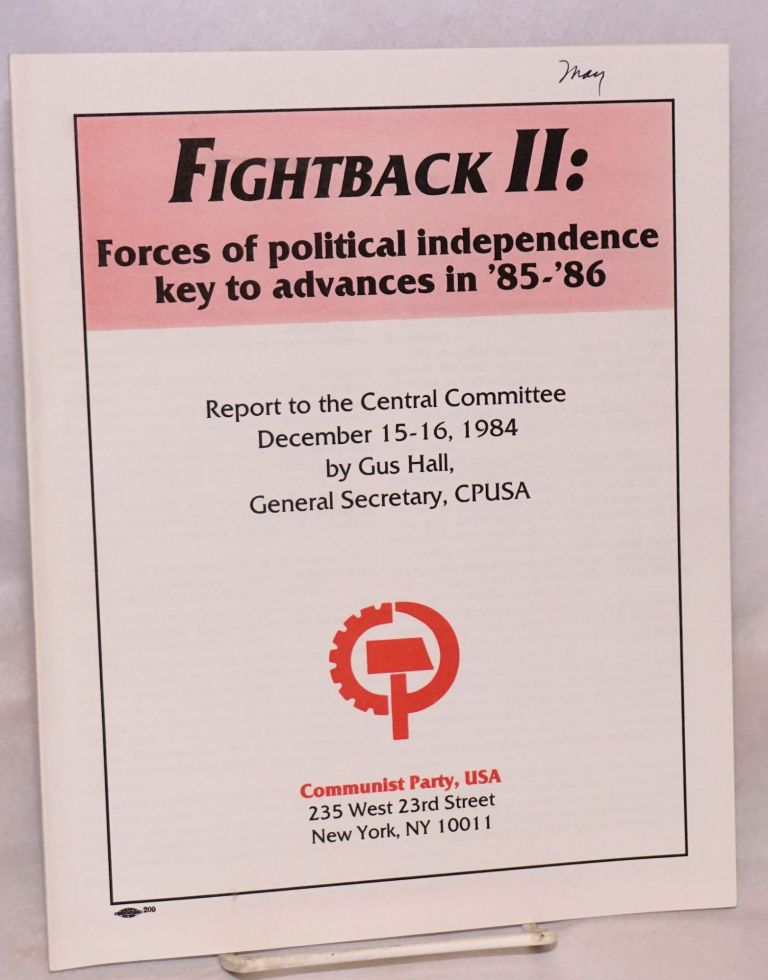 Fightback II: forces of political independence key to advances in '85-'86. Report to the Central Committee. Gus Hall.