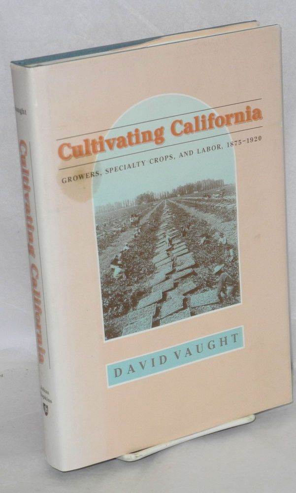 Cultivating California, growers, specialty crops, and labor, 1875-1920. David Vaught.