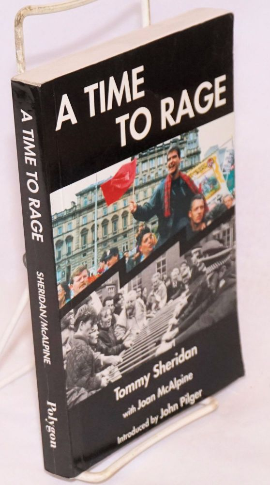 A time to rage. Introduced by John Piger. Tommy Sheridan, Joan McAlpine.
