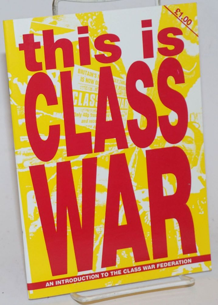 This is class war, an introduction to the Class War Federation. Class War Federation.