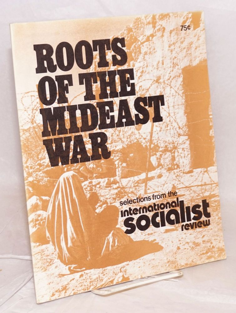 Roots of the Mideast War: selections from the International Socialist Review