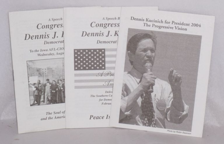 Dennis Kucinich for president 2004; the progressive vision [with] A speech to the Iowa AFL-CIO state convention August 14th, 2002 [with] A speech delivered to the Southern California Americans for Democratic Action February 17, 2002 [3 items]. Dennis Kucinich.